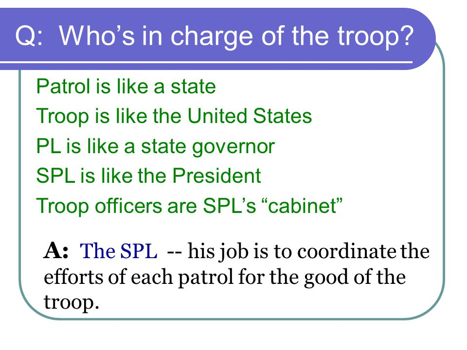 Q: Who's in charge of the troop.