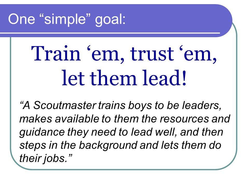 One simple goal: Train 'em, trust 'em, let them lead.