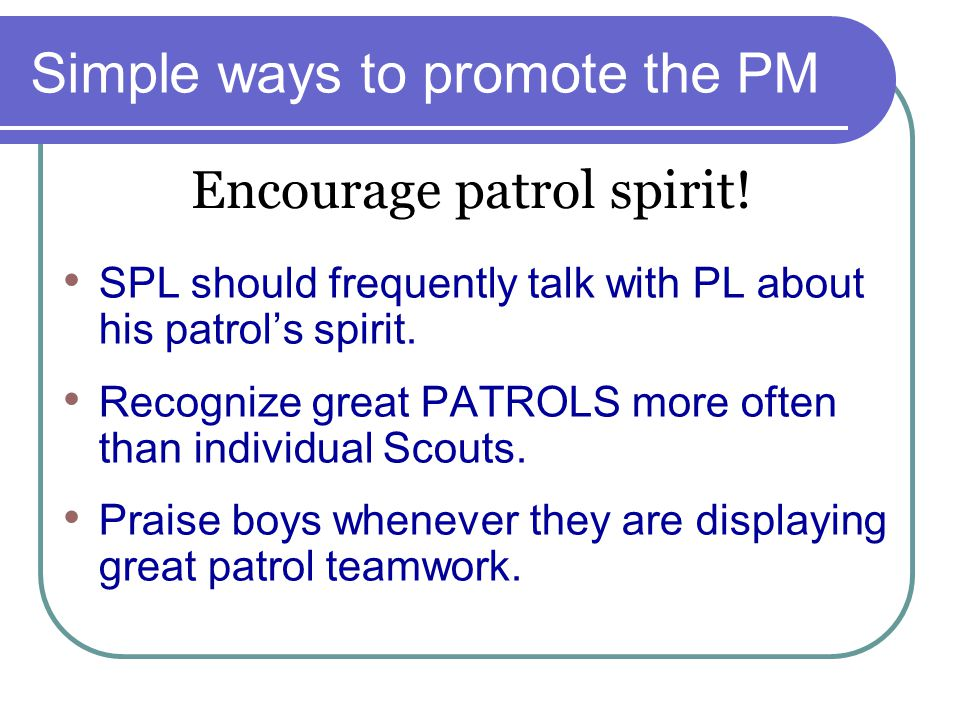 Simple ways to promote the PM SPL should frequently talk with PL about his patrol's spirit.