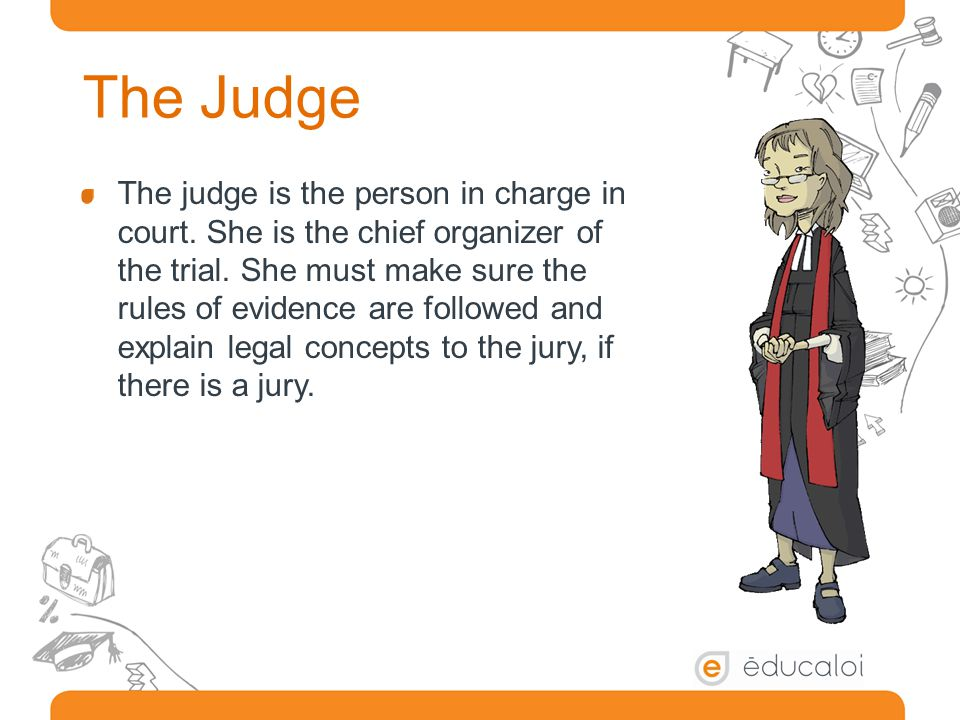 The Judge The judge is the person in charge in court.