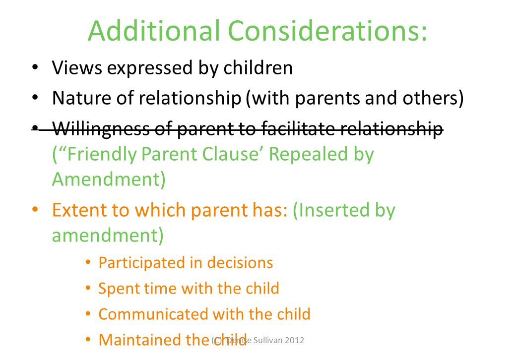 Additional Considerations: Views expressed by children Nature of relationship (with parents and others) Willingness of parent to facilitate relationsh