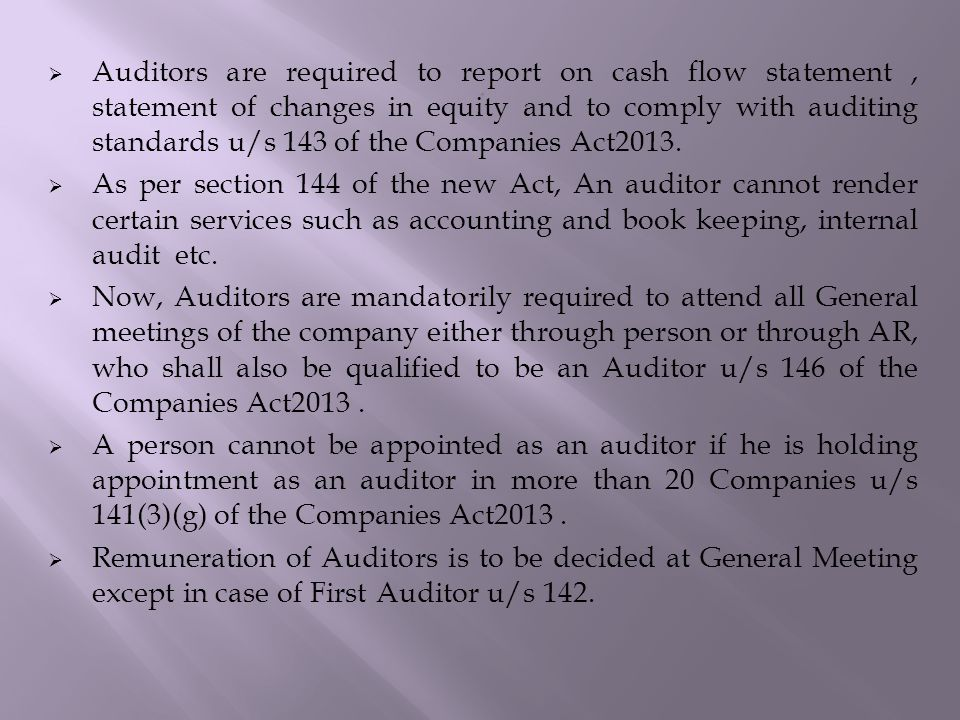  Auditors are required to report on cash flow statement, statement of changes in equity and to comply with auditing standards u/s 143 of the Companies Act2013.