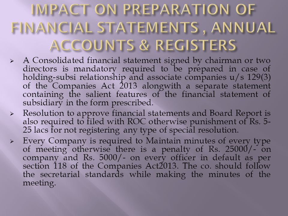  A Consolidated financial statement signed by chairman or two directors is mandatory required to be prepared in case of holding-subsi relationship and associate companies u/s 129(3) of the Companies Act 2013 alongwith a separate statement containing the salient features of the financial statement of subsidiary in the form prescribed.