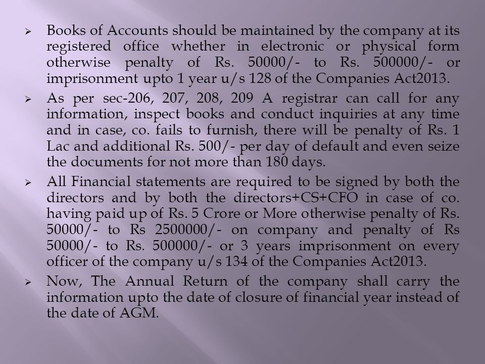  Books of Accounts should be maintained by the company at its registered office whether in electronic or physical form otherwise penalty of Rs.