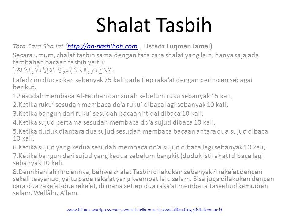 Shalat Tasbih Tata Cara Sha lat (http://an-nashihah.com, Ustadz Luqman Jamal)http://an-nashihah.com Secara umum, shalat tasbih sama dengan tata cara s