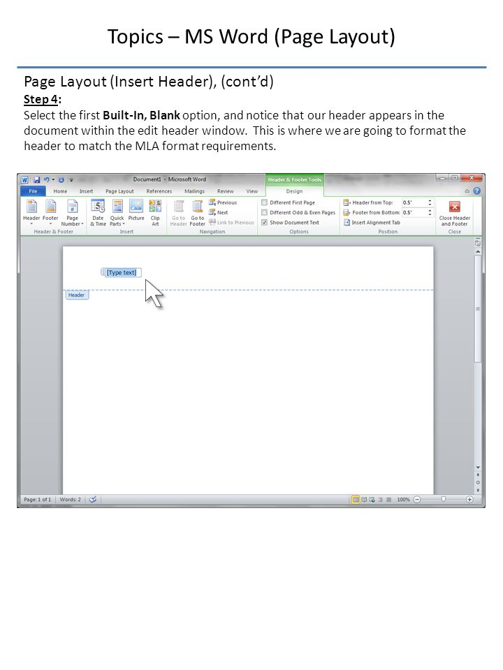 Topics – MS Word (Page Layout) Page Layout (Insert Header), (cont'd) Step 4: Select the first Built-In, Blank option, and notice that our header appears in the document within the edit header window.