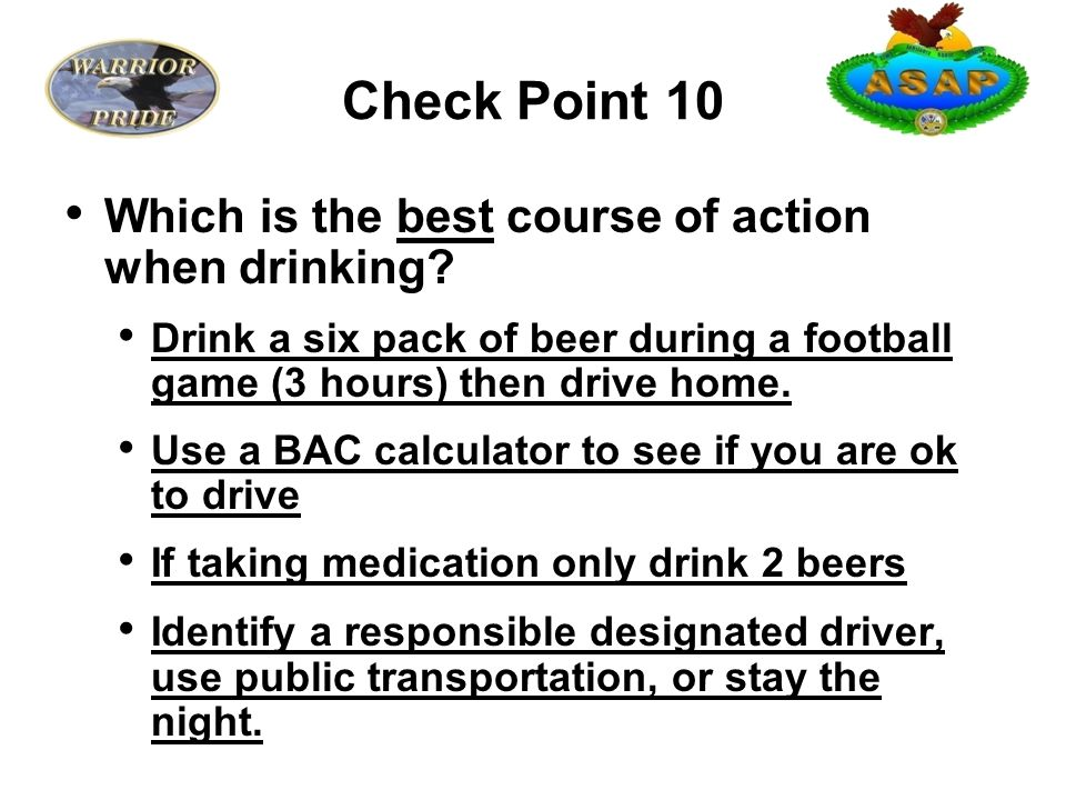 Check Point 10 Which is the best course of action when drinking.