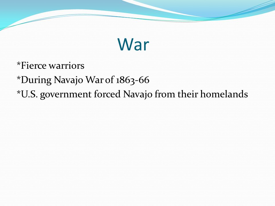 War *Fierce warriors *During Navajo War of 1863-66 *U.S.