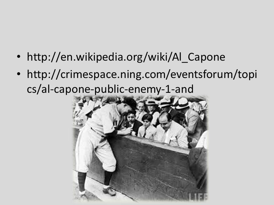 http://en.wikipedia.org/wiki/Al_Capone http://crimespace.ning.com/eventsforum/topi cs/al-capone-public-enemy-1-and