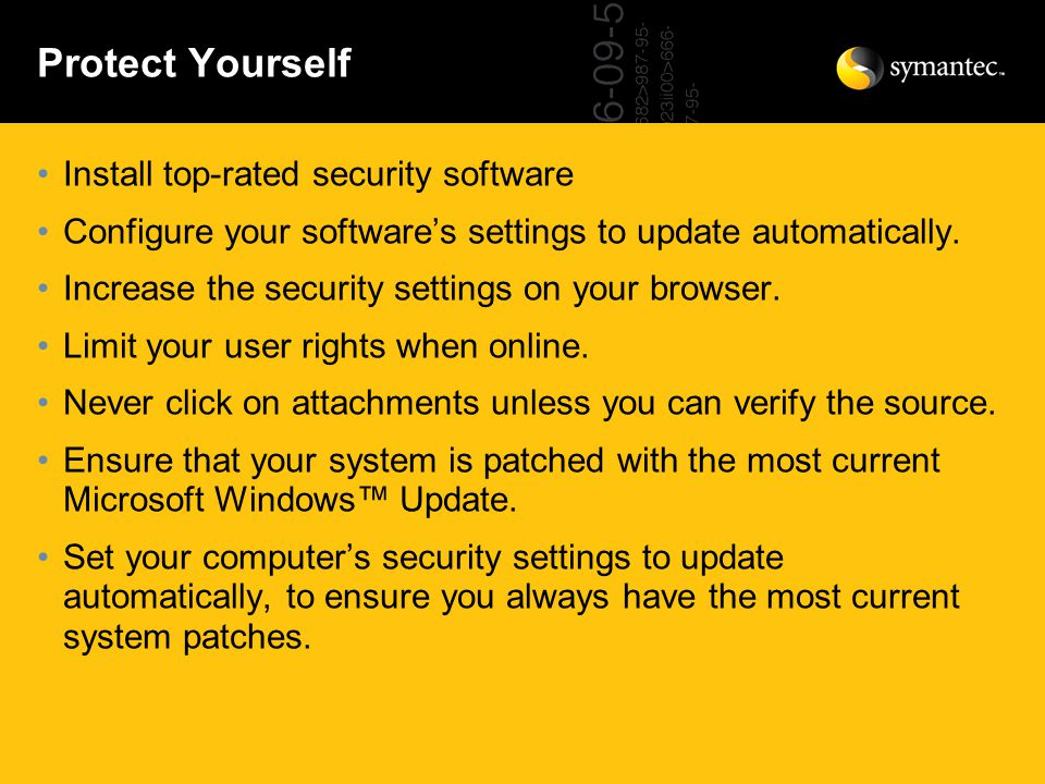 Protect Yourself Install top-rated security software Configure your software's settings to update automatically.