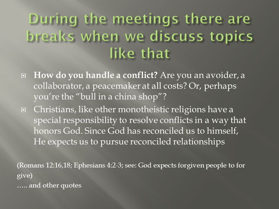  How do you handle a conflict. Are you an avoider, a collaborator, a peacemaker at all costs.