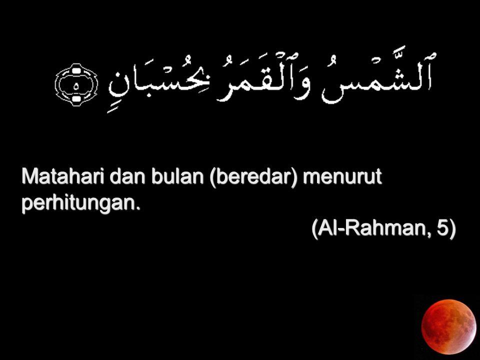 Matahari dan bulan (beredar) menurut perhitungan. (Al-Rahman, 5)