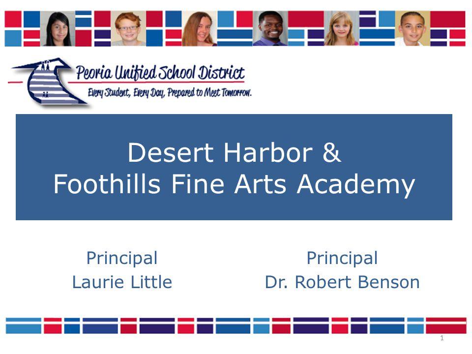 1 Desert Harbor & Foothills Fine Arts Academy Principal Laurie Little Principal Dr. Robert Benson