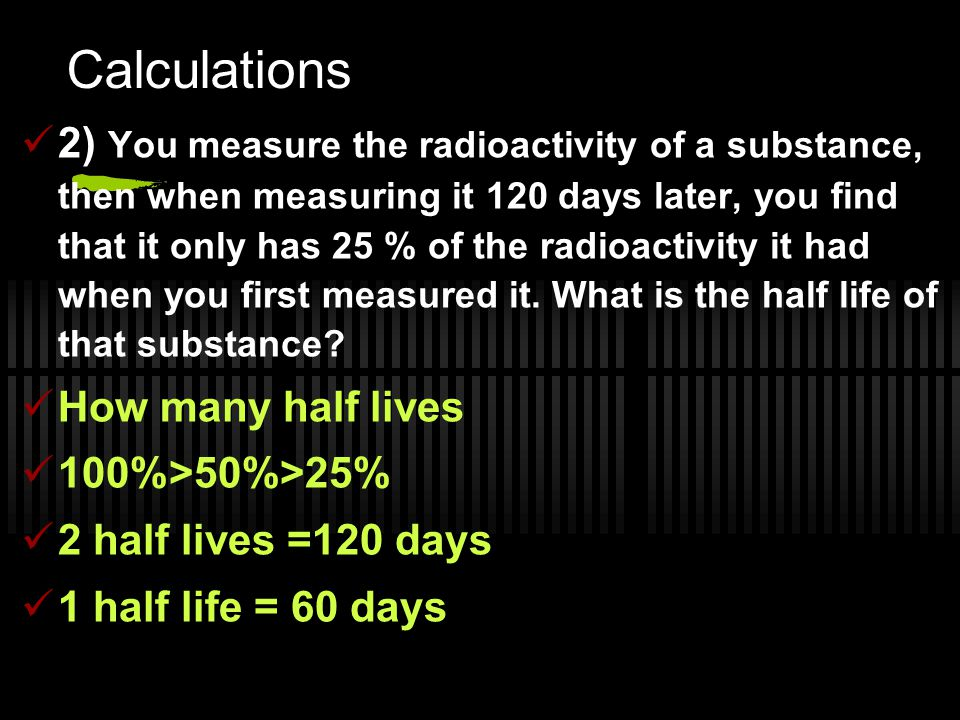 Calculations 1) You start with 100 grams of sulfur-35, which has a half life of 87.51 days.
