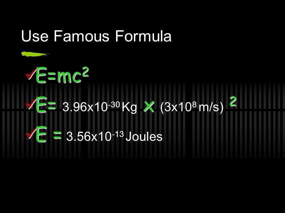 Convert to Kg Multiply by conversion factor 1u = 1.66x10 -27 Kg Mass = m = (0.002388) x 1.66x10 -27 Mass = m = 3.96x10 -30 Kg