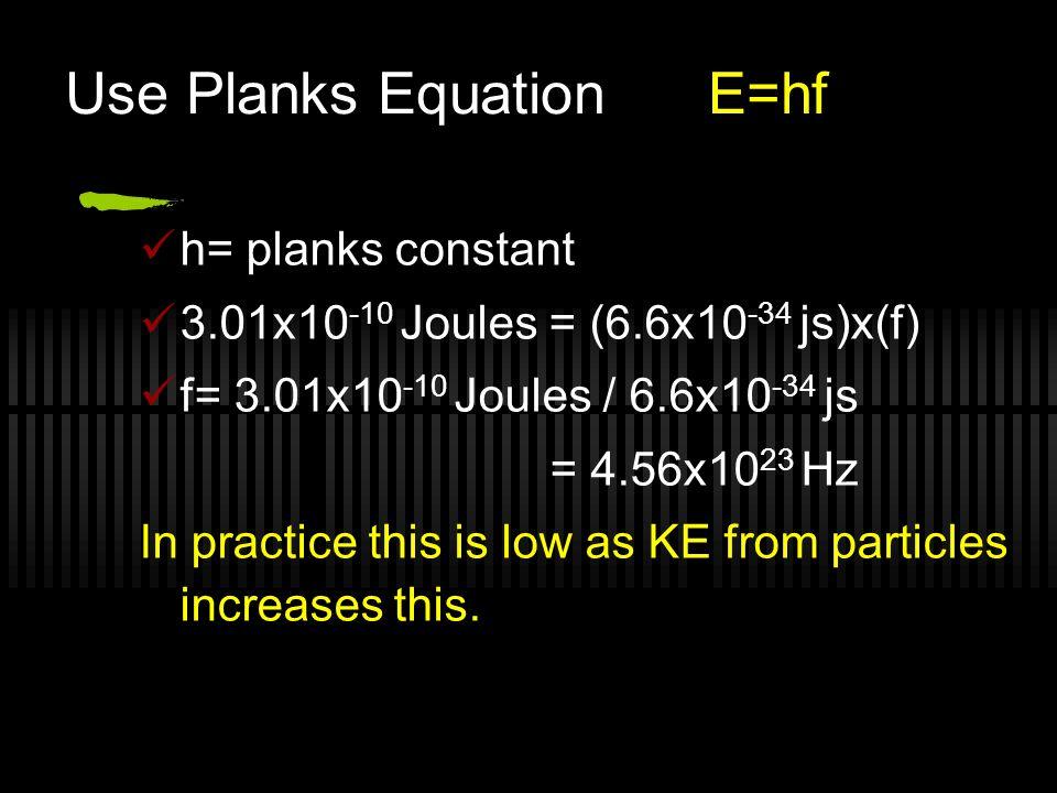Use Famous Formula E=mc 2 E=mc 2 E= x 2 E= 3.34x10 -27 Kg x (3x10 8 m/s) 2 E = E = 3.01x10 -10 Joules