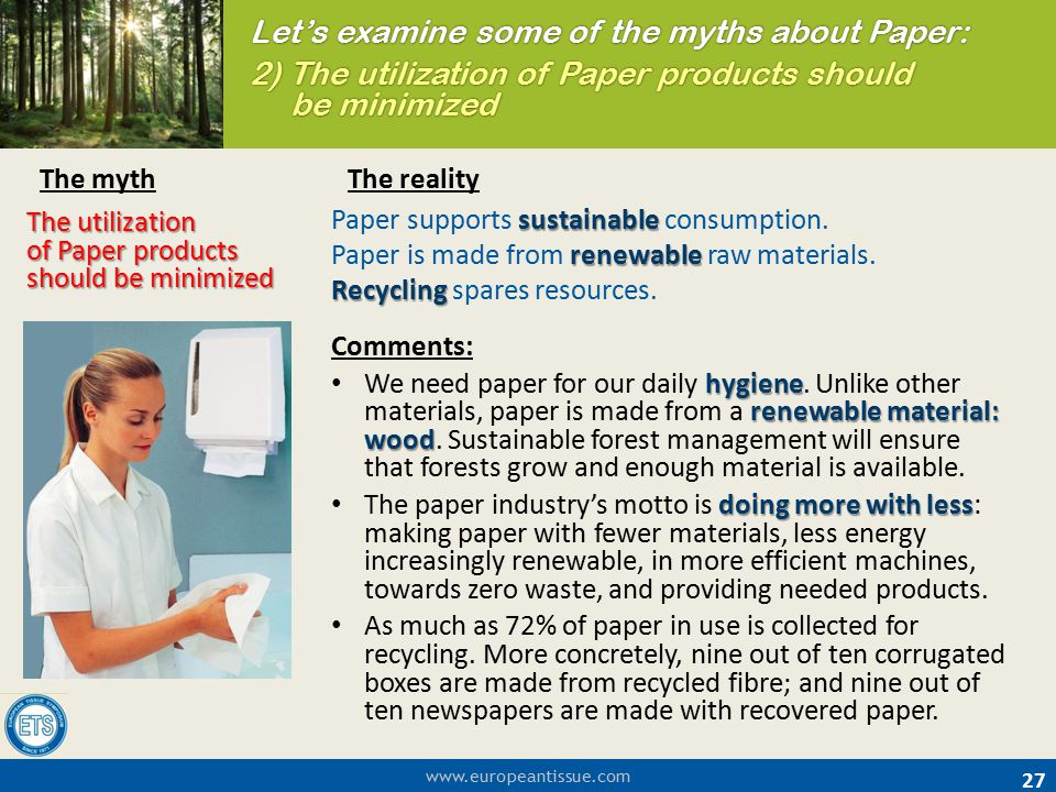 www.europeantissue.com 27 The utilization of Paper products should be minimized sustainable Paper supports sustainable consumption. renewable Paper is