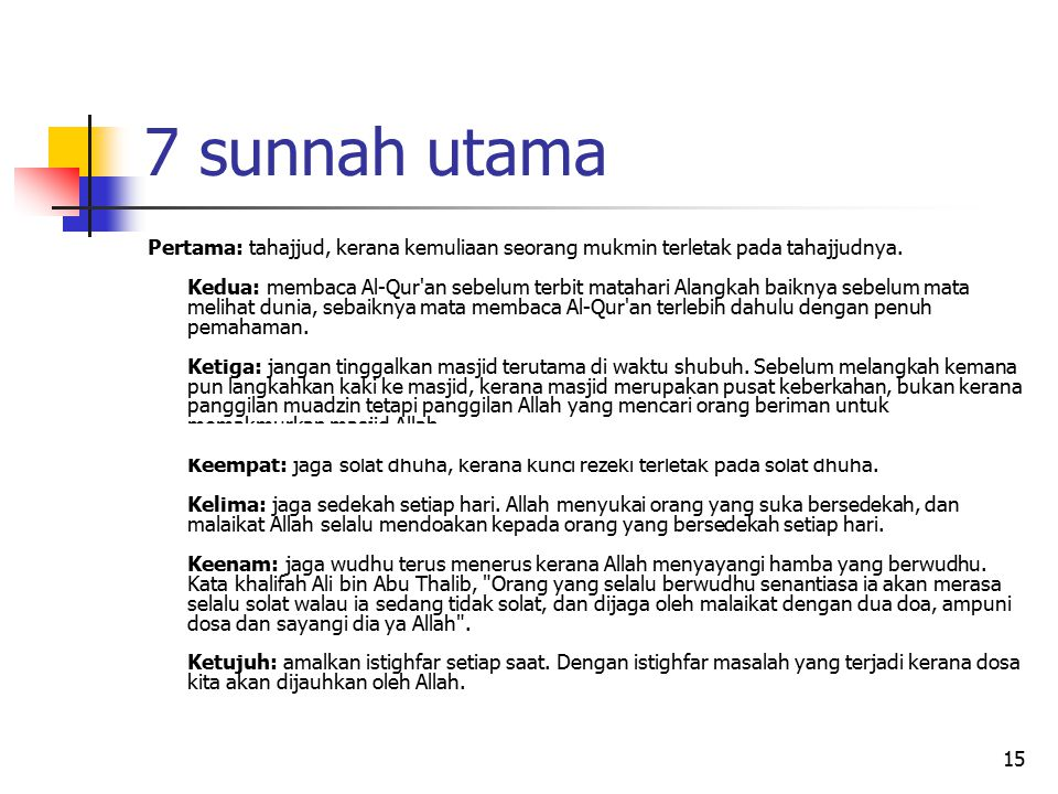 15 7 sunnah utama Pertama: tahajjud, kerana kemuliaan seorang mukmin terletak pada tahajjudnya. Kedua: membaca Al-Qur'an sebelum terbit matahari Alang