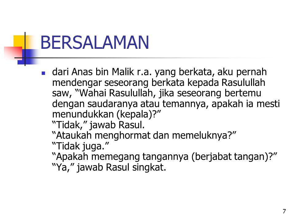 "7 BERSALAMAN dari Anas bin Malik r.a. yang berkata, aku pernah mendengar seseorang berkata kepada Rasulullah saw, ""Wahai Rasulullah, jika seseorang be"