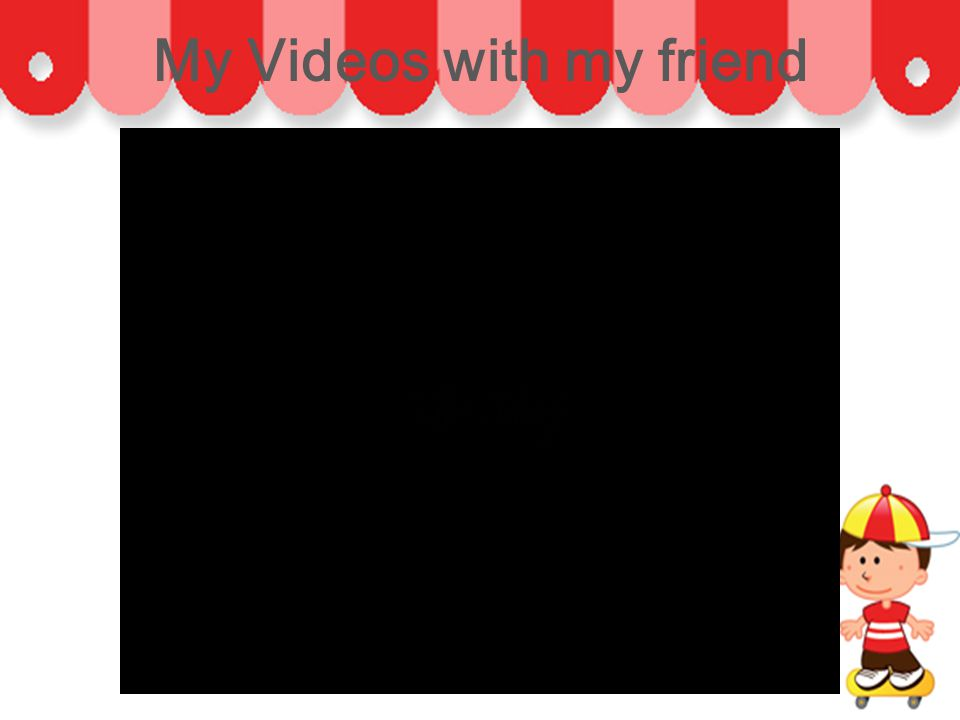 My Videos with my friend
