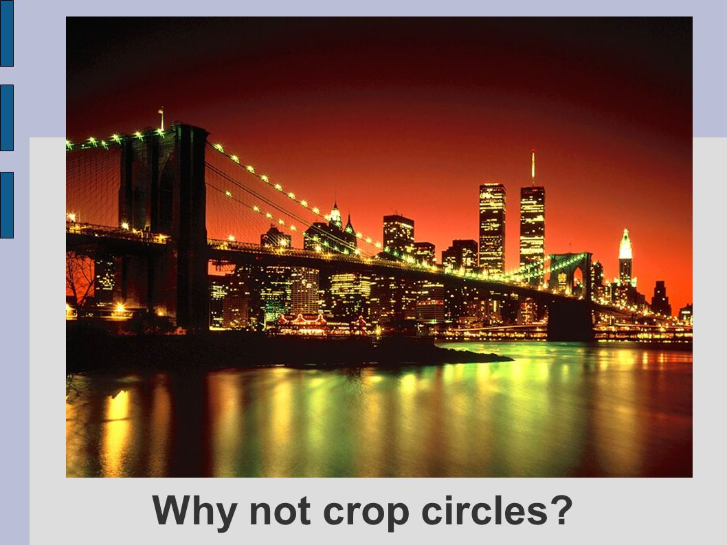 Why not crop circles?
