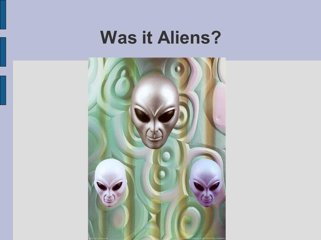 Was it Aliens