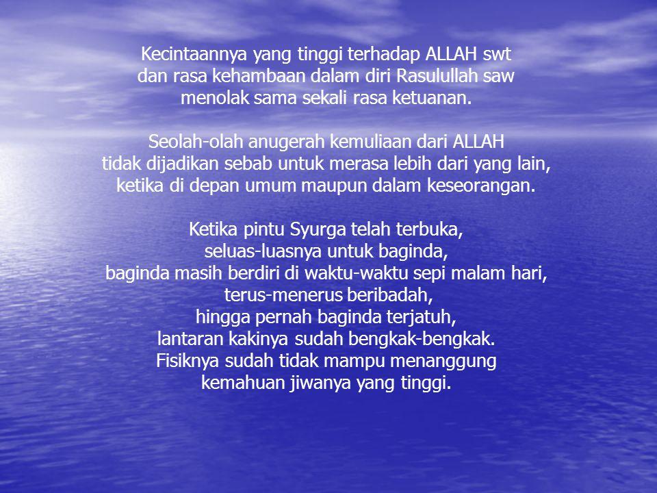 Kecintaannya yang tinggi terhadap ALLAH swt dan rasa kehambaan dalam diri Rasulullah saw menolak sama sekali rasa ketuanan.