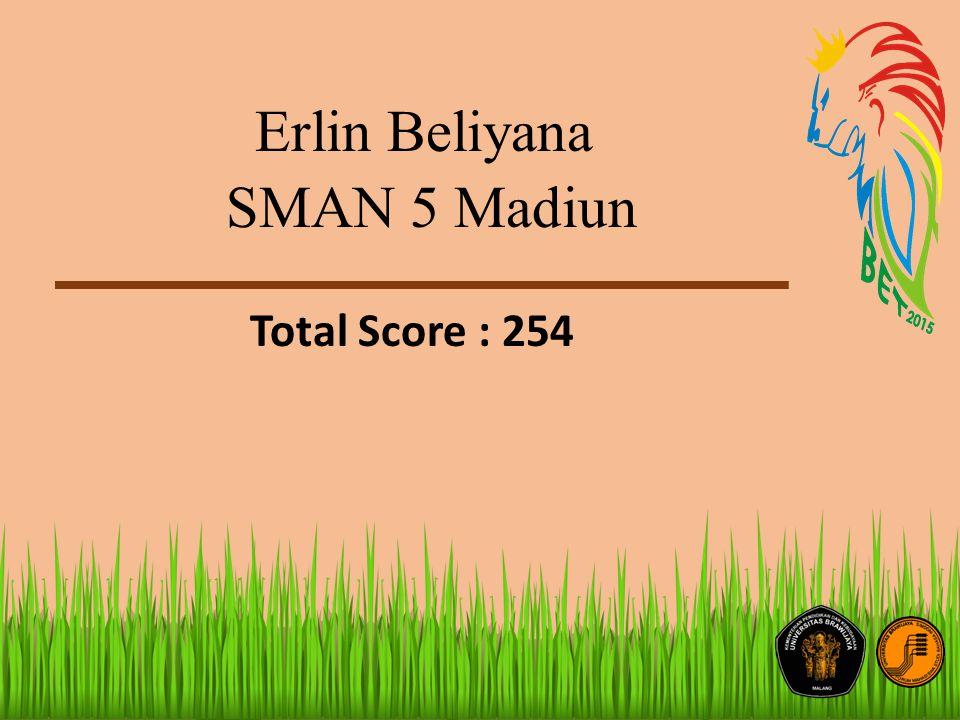 Erlin Beliyana SMAN 5 Madiun Total Score : 254