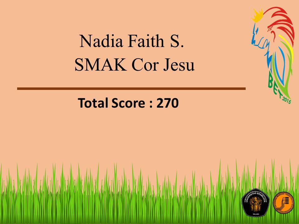 Nadia Faith S. SMAK Cor Jesu Total Score : 270