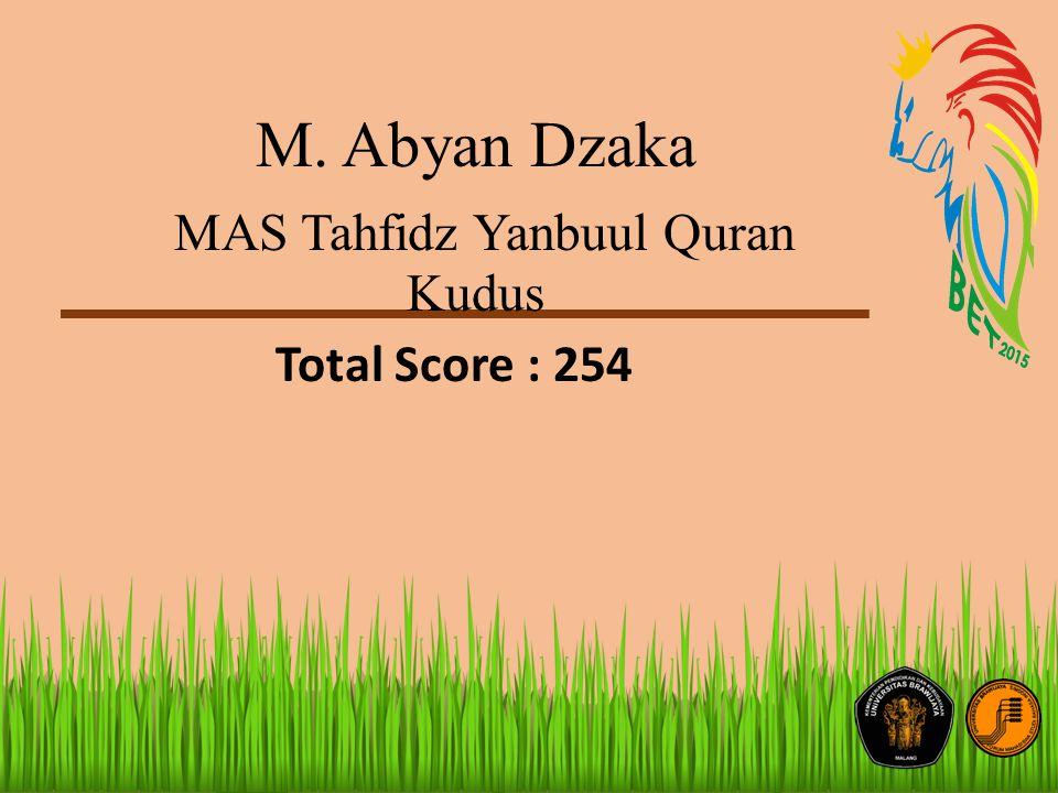 M. Abyan Dzaka MAS Tahfidz Yanbuul Quran Kudus Total Score : 254