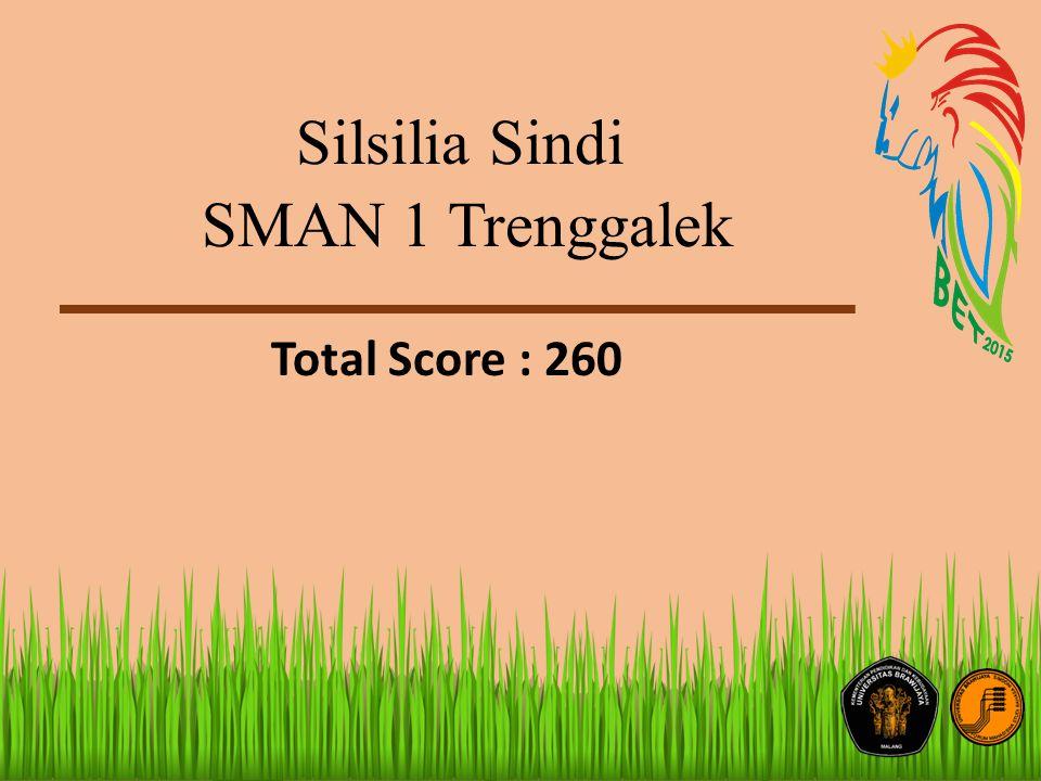 Silsilia Sindi SMAN 1 Trenggalek Total Score : 260