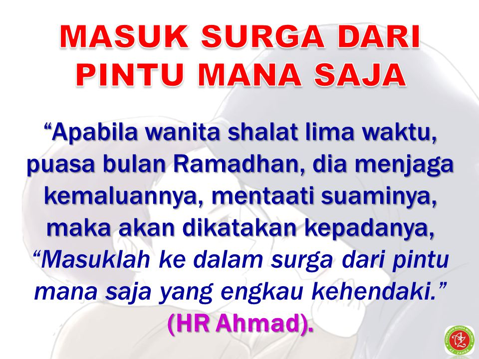 """""""Apabila wanita shalat lima waktu, puasa bulan Ramadhan, dia menjaga kemaluannya, mentaati suaminya, maka akan dikatakan kepadanya, """"Apabila wanita sh"""