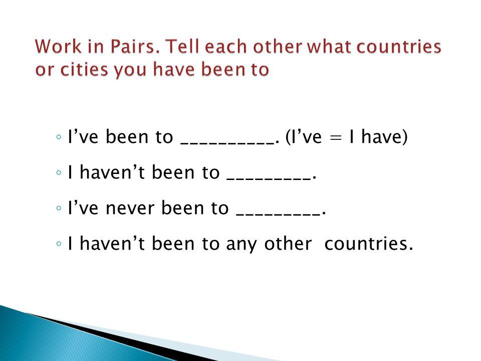 A.Have you ever been to Paris.B. No, I haven't. A.Have you ever been to Berlin.