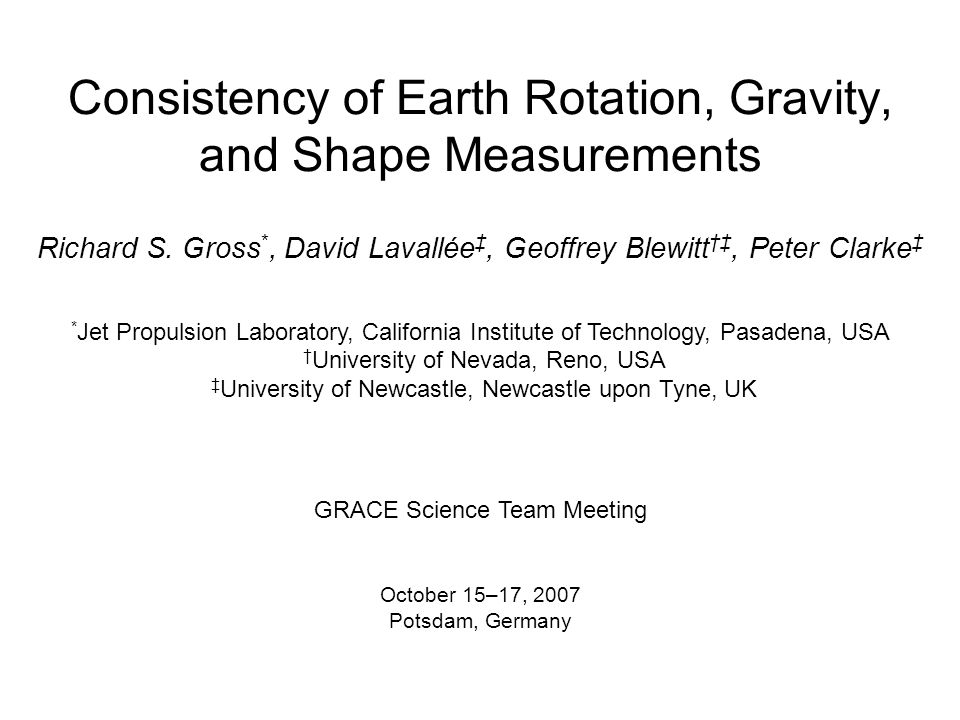Overview Changes in the surface density field of the Earth Change the Earth's shape Measured by GPS Change the Earth's rotation Measured by various space-geodetic techniques Change the Earth's gravitational field Measured by SLR and GRACE Study the degree-2 harmonics of changing surface mass loads Measurements GRACE (UTCSR RL01 & RL04) GPS Earth rotation (SPACE2005) Models Atmospheric surface pressure (NCEP/NCAR Reanalysis) Ocean bottom pressure (ECCO/JPL data assimilating model kf049f) Land hydrology (LaDWorld-Euphrates) Global surficial fluid mass conservation Assess consistency of measurements and models Increases confidence in both measurements and models if they agree