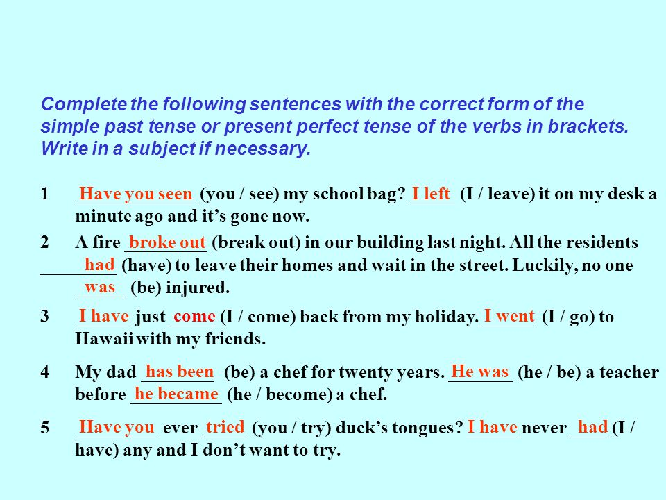 Complete the following sentences with the correct form of the simple past tense or present perfect tense of the verbs in brackets.