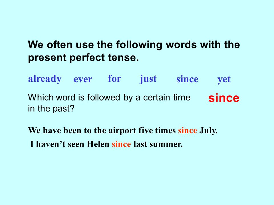 We often use the following words with the present perfect tense.