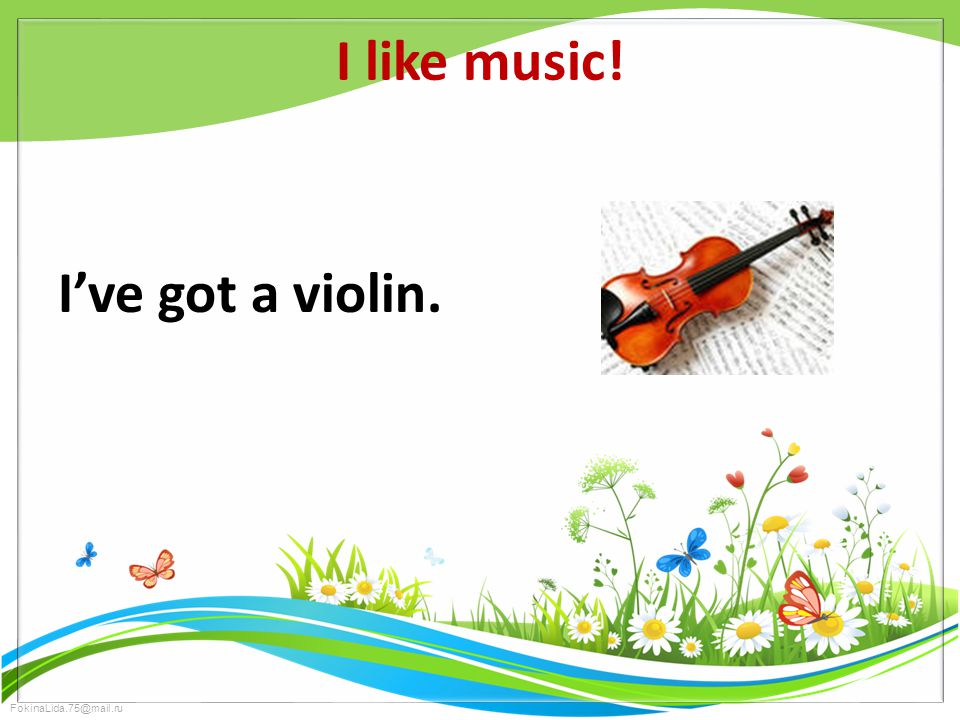 FokinaLida.75@mail.ru I like music! I've got a violin.