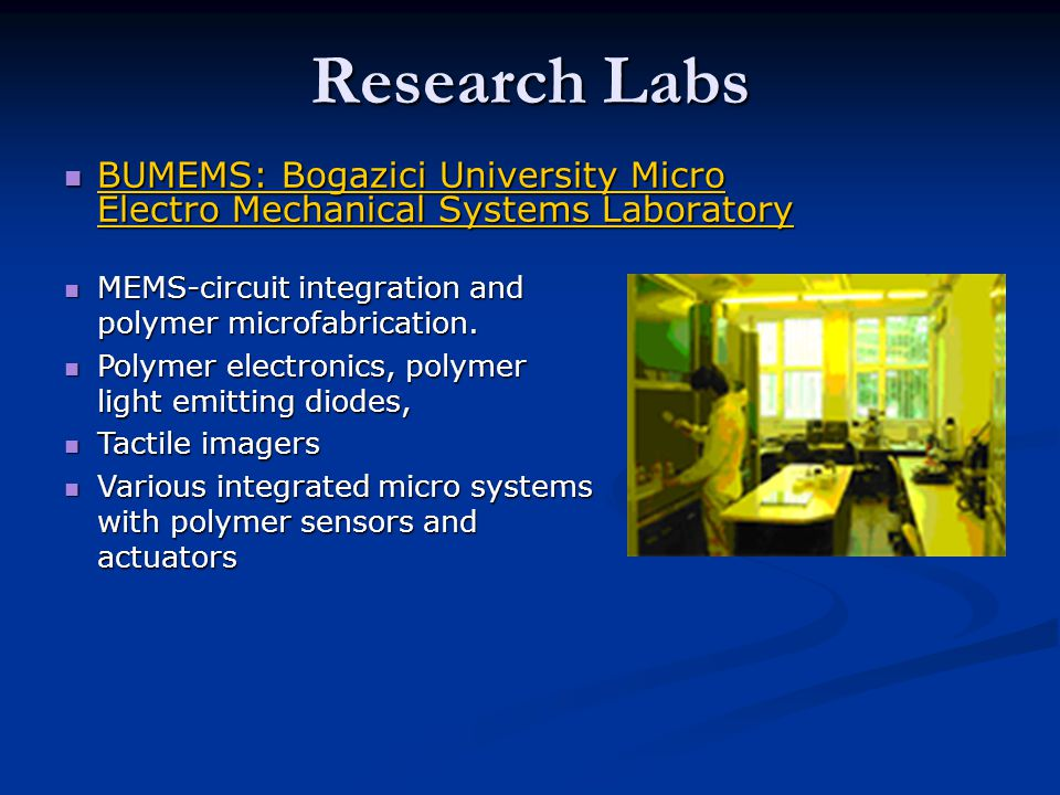 Research Labs BUMEMS: Bogazici University Micro Electro Mechanical Systems Laboratory BUMEMS: Bogazici University Micro Electro Mechanical Systems Laboratory BUMEMS: Bogazici University Micro Electro Mechanical Systems Laboratory BUMEMS: Bogazici University Micro Electro Mechanical Systems Laboratory MEMS-circuit integration and polymer microfabrication.