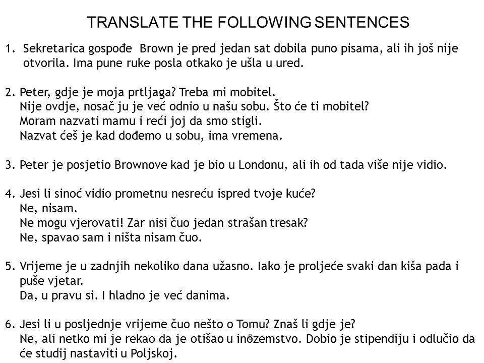 8 TRANSLATE THE FOLLOWING SENTENCES 1.Sekretarica gospođe Brown je pred jedan sat dobila puno pisama, ali ih još nije otvorila. Ima pune ruke posla ot