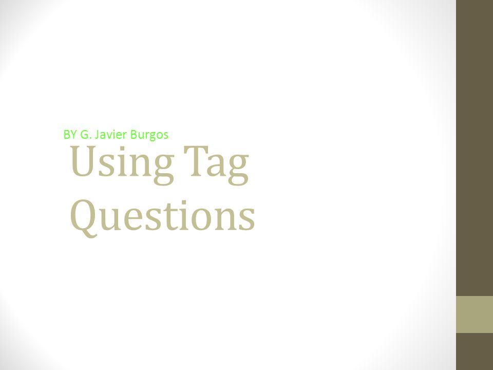Using Tag Questions BY G. Javier Burgos
