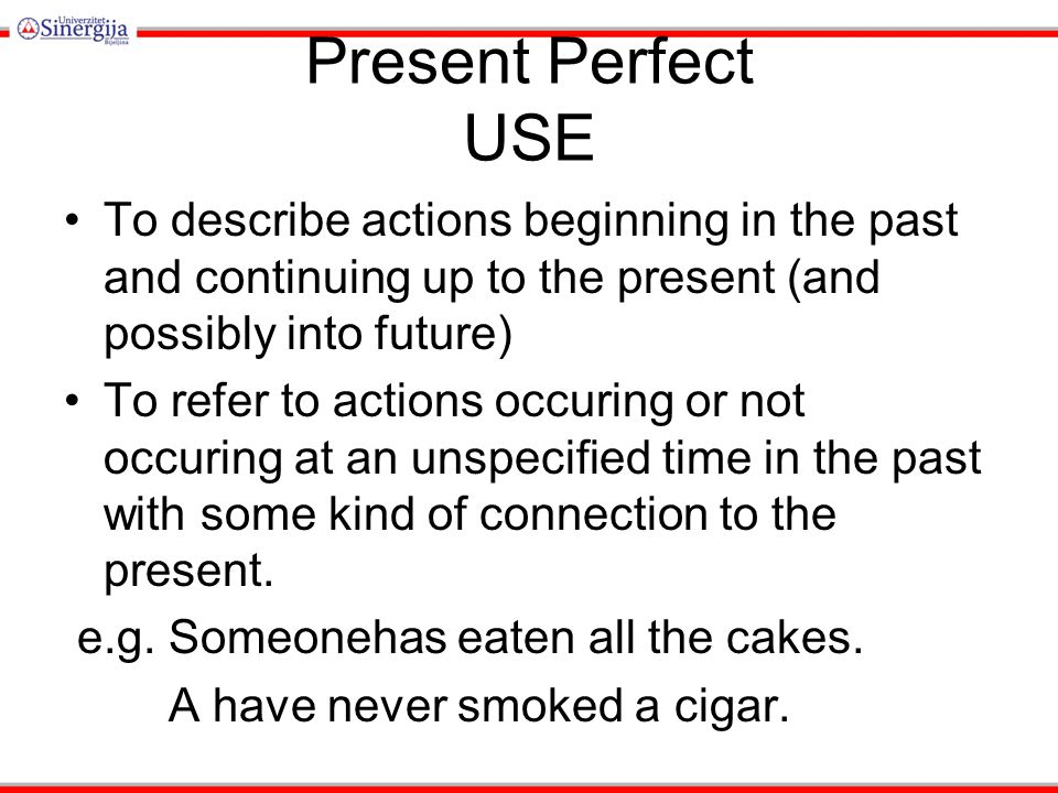 Present Perfect USE PP + adverbials that suggest 'up to now': before (now), it's the first time, so far, up till now, up to the present, ever, not...