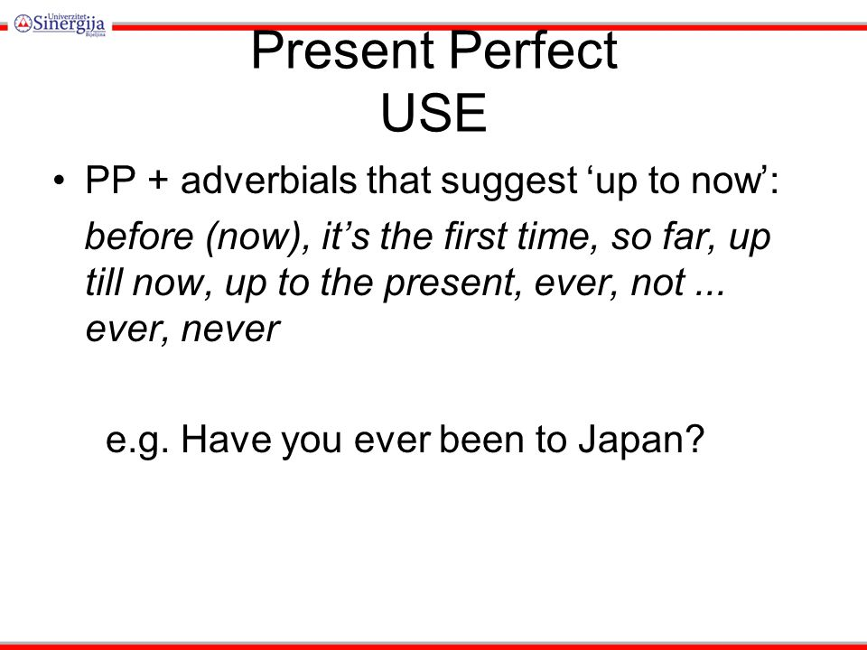 Present Perfect USE PP with 'since' and 'for' e.g.