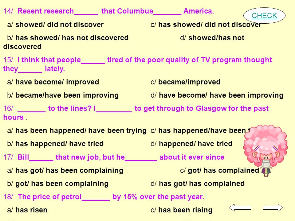 14/ Resent research______ that Columbus_______ America. a/ showed/ did not discover c/ has showed/ did not discover b/ has showed/ has not discovered