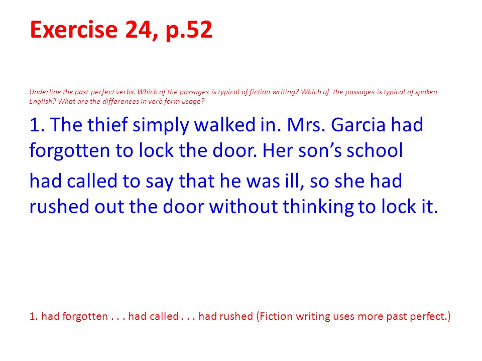 Exercise 24, p.52 Underline the past perfect verbs. Which of the passages is typical of fiction writing? Which of the passages is typical of spoken En