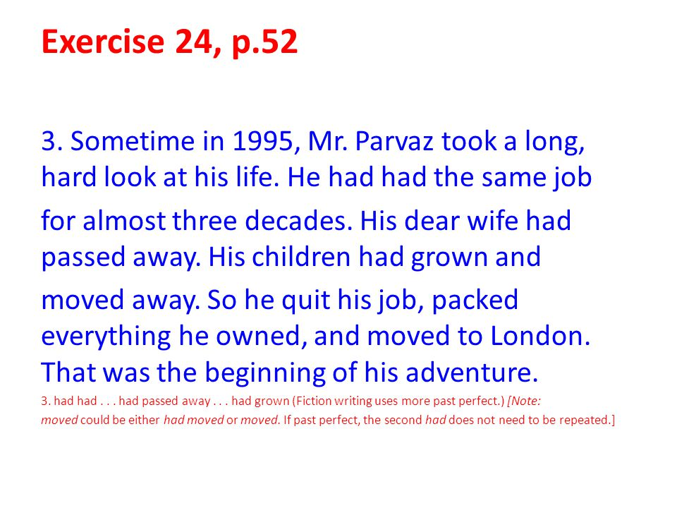 Exercise 24, p.52 3. Sometime in 1995, Mr. Parvaz took a long, hard look at his life. He had had the same job for almost three decades. His dear wife