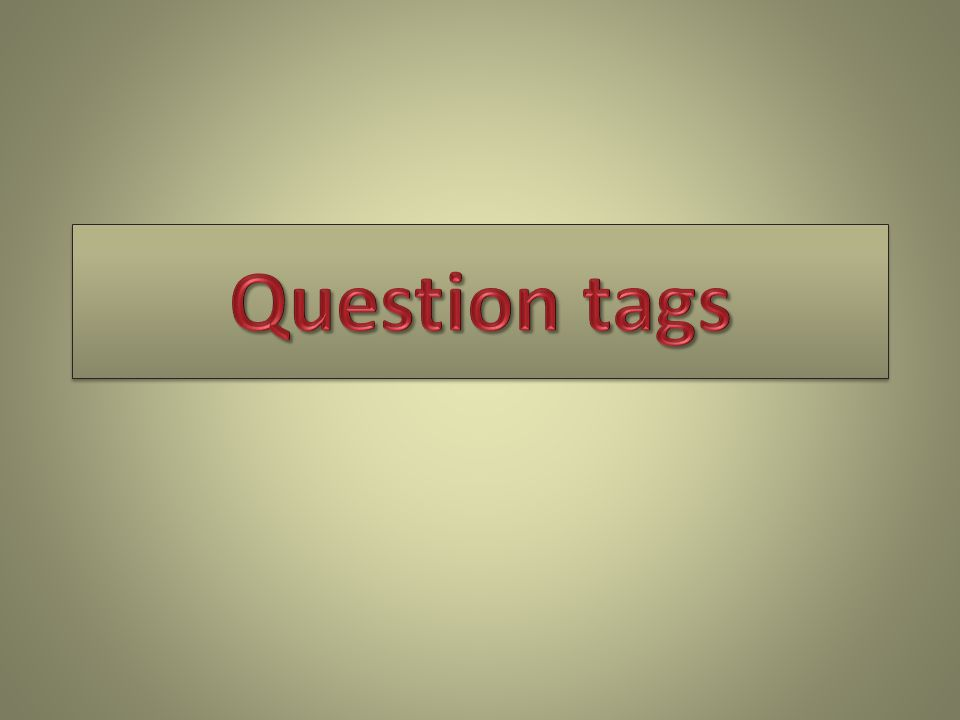 Statements into question tags 1 He's your form teacher, isn't he? + -