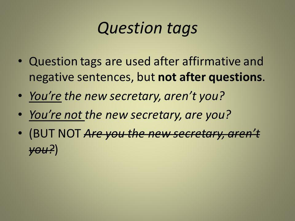 Question tags Positive sentences, negative tags It's cold, isn't it.