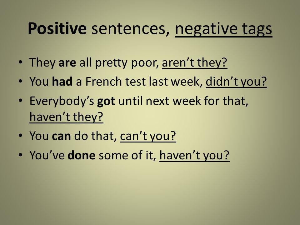 Negative sentences, positive tags It isn't very good, is it.