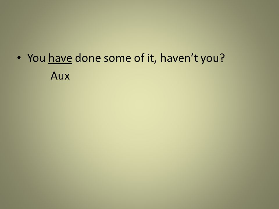 You have done some of it, haven't you? Aux