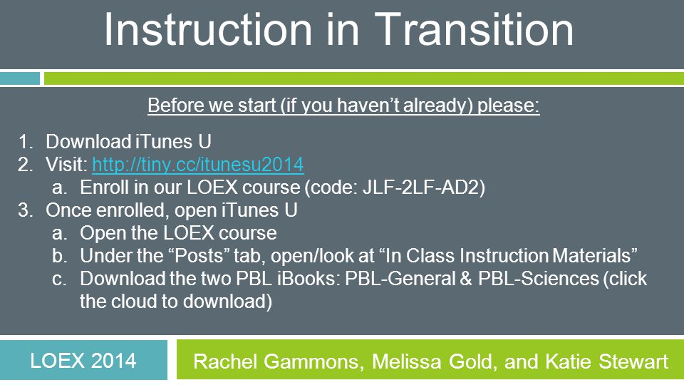 Instruction in Transition: Using iPad-driven problem-based learning to enhance the freshman experience LOEX 2014 Rachel Gammons, Melissa Gold, and Katie Stewart